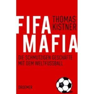 Thomas Kistner: Fifa Mafia: Die schmutzigen Geschäfte mit dem Weltfussball