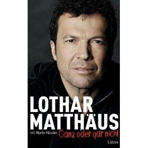 Ganz oder gar nicht | Autobiographie von Lothar Matthäus